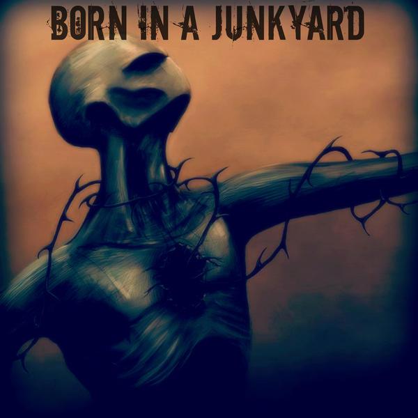 Born In A Junkyard